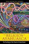 The Religion of Ayahuasca: The Teachings of the Church of Santo Daime