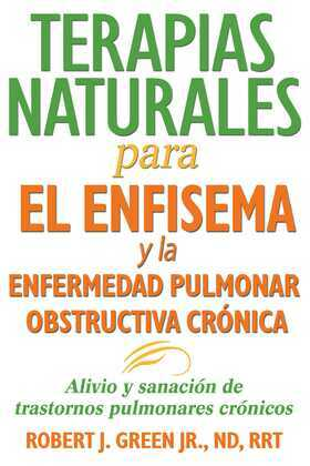 Terapias naturales para el enfisema y la enfermedad pulmonar obstructiva crónica: Alivio y sanación de trastornos pulmonares crónicos