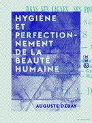 Hygiène et perfectionnement de la beauté humaine