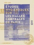 Études hygiéniques sur les halles centrales de Paris