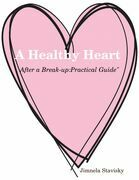 """A Healthy Heart """"After a Break-up: Practical Guide"""""""