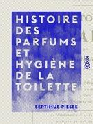 Histoire des parfums et hygiène de la toilette