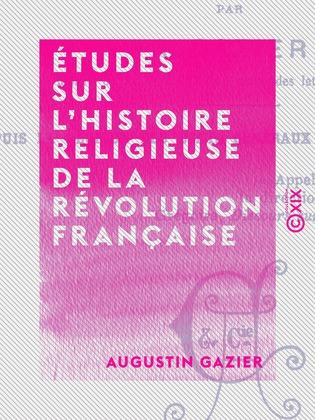 Études sur l'histoire religieuse de la Révolution française