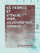 La France et l'Italie - Hier, aujourd'hui, demain