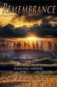 Remembrance: Book One: Arrival