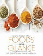 Foods At a Glance: Easy Reference Guide--A-Z Foods, Spices, Herbs for Health
