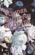 Under Sentence of Death - Or, a Criminal's Last Hours