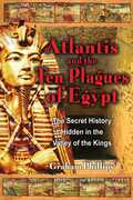 Atlantis and the Ten Plagues of Egypt: The Secret History Hidden in the Valley of the Kings