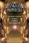 The Tutankhamun Prophecies: The Sacred Secret of the Maya, Egyptians, and Freemasons