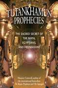 The Tutankhamun Prophecies: The Sacred Secret of the Maya, Egyptians, and Freemasons