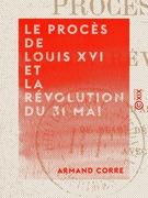 Le Procès de Louis XVI et la Révolution du 31 mai