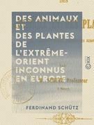 Des animaux et des plantes de l'Extrême-Orient inconnus en Europe