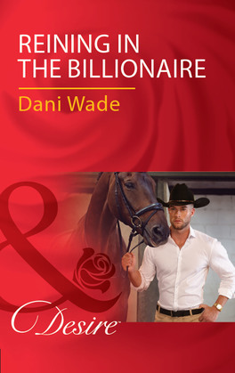 Reining In The Billionaire (Mills & Boon Desire)