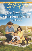 The Cowboy's Easter Family Wish (Mills & Boon Love Inspired) (Wranglers Ranch, Book 3)