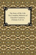 The Story of My Life (The Complete Memoirs of Giacomo Casanova, Volume 4 of 12)