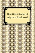 Best Ghost Stories of Algernon Blackwood