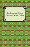 The Complete Shorter Fiction of Wilkie Collins