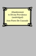 Abandonment To Divine Providence (Unabridged: with a compilation of the letters of Father Jean-Pierre De Caussade)
