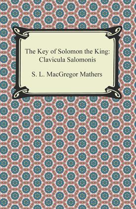 The Key of Solomon the King: Clavicula Salomonis