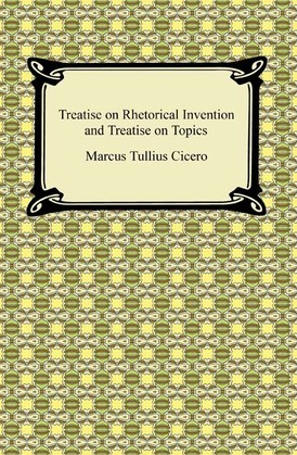 Treatise on Rhetorical Invention and Treatise on Topics