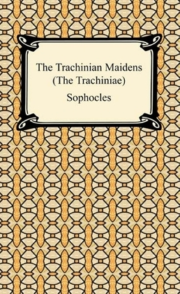 The Trachinian Maidens (The Trachiniae)