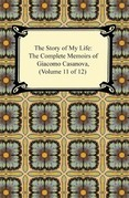 The Story of My Life (The Complete Memoirs of Giacomo Casanova, Volume 11 of 12)