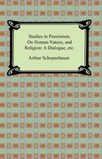 Studies in Pessimism, On Human Nature, and Religion: a Dialogue, etc.