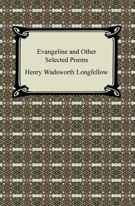 Evangeline and Other Selected Poems