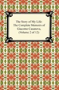 The Story of My Life (The Complete Memoirs of Giacomo Casanova, Volume 2 of 12)