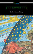 On the Nature of Things (Translated by William Ellery Leonard with an Introduction by Cyril Bailey)