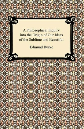 A Philosophical Inquiry into the Origin of Our Ideas of the Sublime and Beautiful