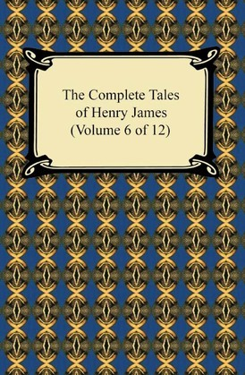 The Complete Tales of Henry James (Volume 6 of 12)