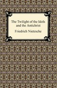The Twilight of the Idols and The Antichrist