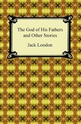 The God of His Fathers and Other Stories