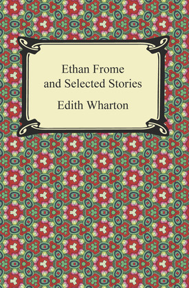 Ethan Frome and Selected Stories