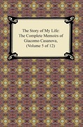 The Story of My Life (The Complete Memoirs of Giacomo Casanova, Volume 5 of 12)