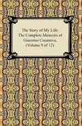 The Story of My Life (The Complete Memoirs of Giacomo Casanova, Volume 9 of 12)
