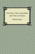 Ubu Roi, Ubu Cuckolded, and Ubu in Chains