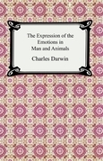 The Expression of the Emotions in Man and Animals (illustrated)