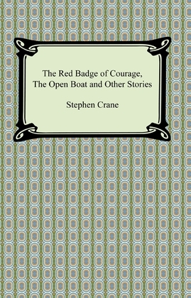 The Red Badge of Courage, The Open Boat and Other Stories