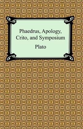 Phaedrus, Apology, Crito, and Symposium