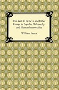 The Will to Believe and Other Essays in Popular Philosophy, and Human Immortality