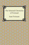 The Selected Chronicles of Froissart