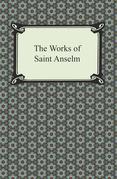 The Works of Saint Anselm (Prologium, Monologium, In Behalf of the Fool, and Cur Deus Homo)