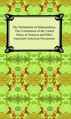 The Declaration of Independence, The Constitution of the United States of America and the Bill of Rights