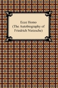 Ecce Homo (The Autobiography of Friedrich Nietzsche)