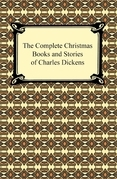 The Complete Christmas Books and Stories of Charles Dickens