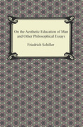 On the Aesthetic Education of Man and Other Philosophical Essays