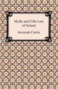 Myths and Folk-Lore of Ireland