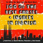 100 Of The Best Curses and Insults In Spanish: A Toolkit for the Testy Tourist